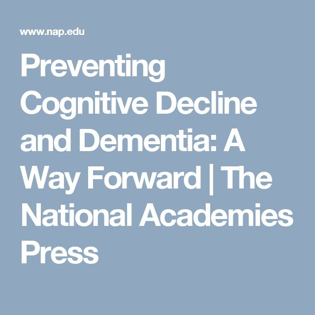 Preventing Cognitive Decline and Dementia: A Way Forward | The National Academies Press