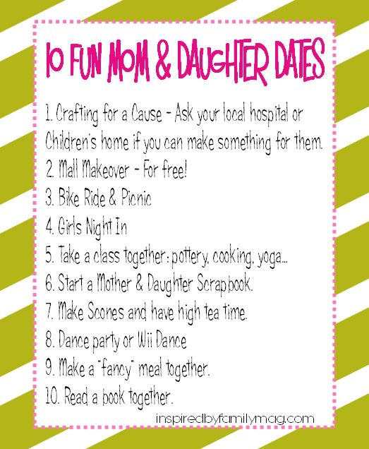 mom and daughter dates...been thinking we need to be closer lately, these ideas are great! Can't wait to do them!