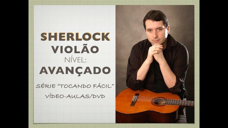 Aula DVD Tocando Fácil - Violão Avançado - Sherlock