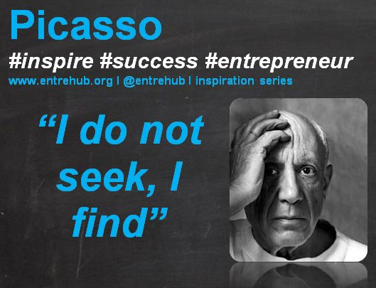 """I do not seek, I find"" #picasso #startup #business #quotes #entrehub #entrepreneur #smallbusiness #leanstartup www.entrehub.org"
