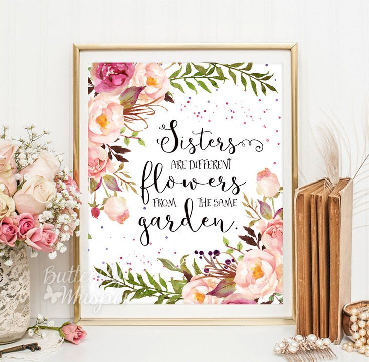 Nursery room wall decor, Sisters quotes, Girl room decor, Flower print, Sisters are different flowers from the same garden, Shabby quote art by ButterflyWhisper on Etsy https://www.etsy.com/listing/254128735/nursery-room-wall-decor-sisters-quotes