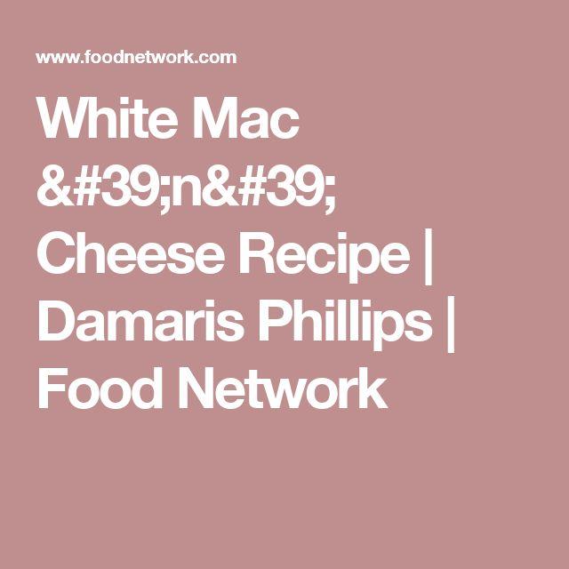 White Mac 'n' Cheese Recipe | Damaris Phillips | Food Network