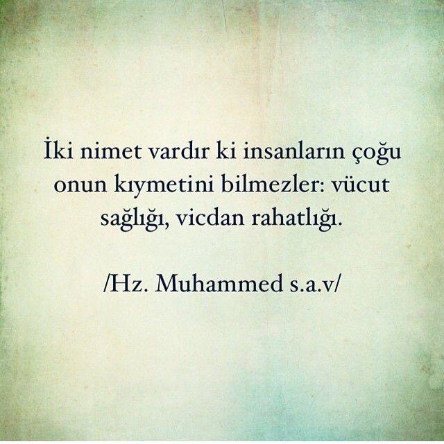 İki nimet vardır ki insanların çoğu onun kıymetini bilmezler - Vücut sağlığı, vicdan rahatlığı...   - H.z. Muhammed s.a.v