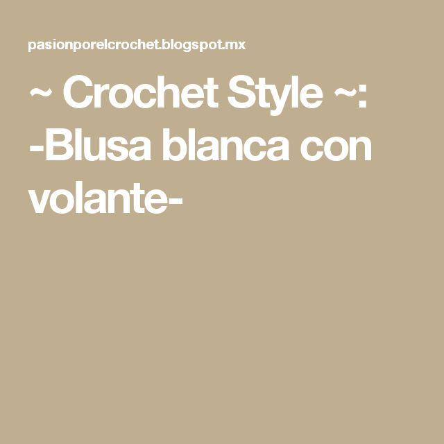 ~ Crochet Style ~: -Blusa blanca con volante-