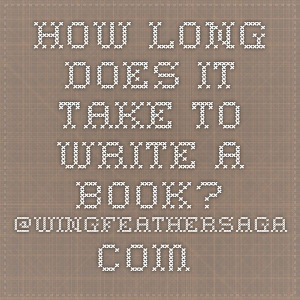 FAQ #2: How Long Does it Take to Write a Book (With images ...