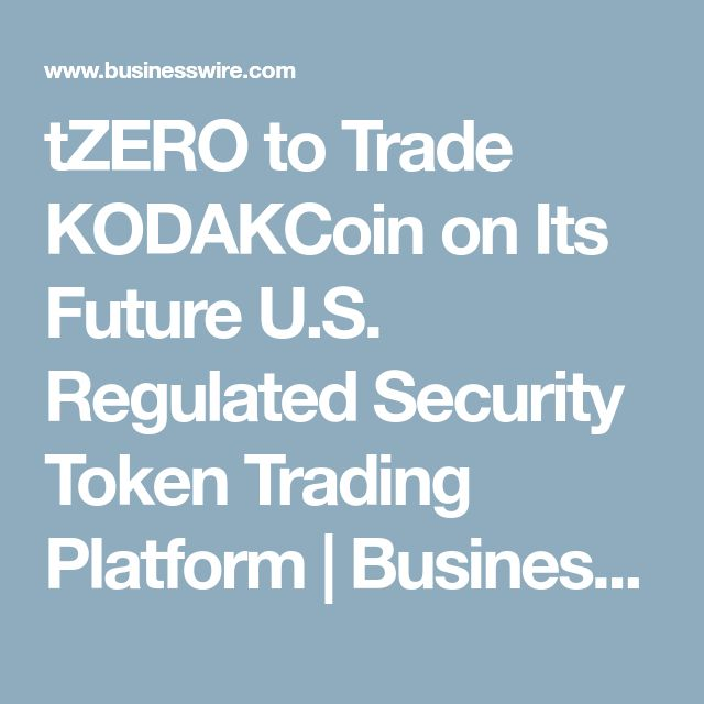 tZERO to Trade KODAKCoin on Its Future U.S. Regulated Security Token Trading Platform | Business Wire