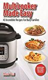 Free Kindle Book -   Multicooker Made Easy: 43 Incredible Recipes for Busy Families (pressure cooker recipes, instant pot recipes, electric pressure cooker, pressure cooker cookbook, slow cooker, multicooker, instapot)