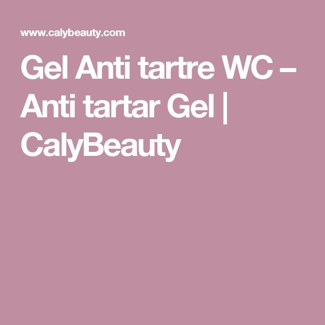 Gel Anti tartre WC – Anti tartar Gel | CalyBeauty