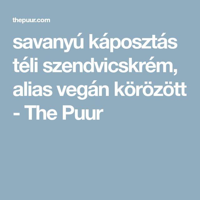 savanyú káposztás téli szendvicskrém, alias vegán körözött - The Puur