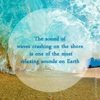 The sounds of waves crashing on the shore is one of the most relaxing sounds on Earth.