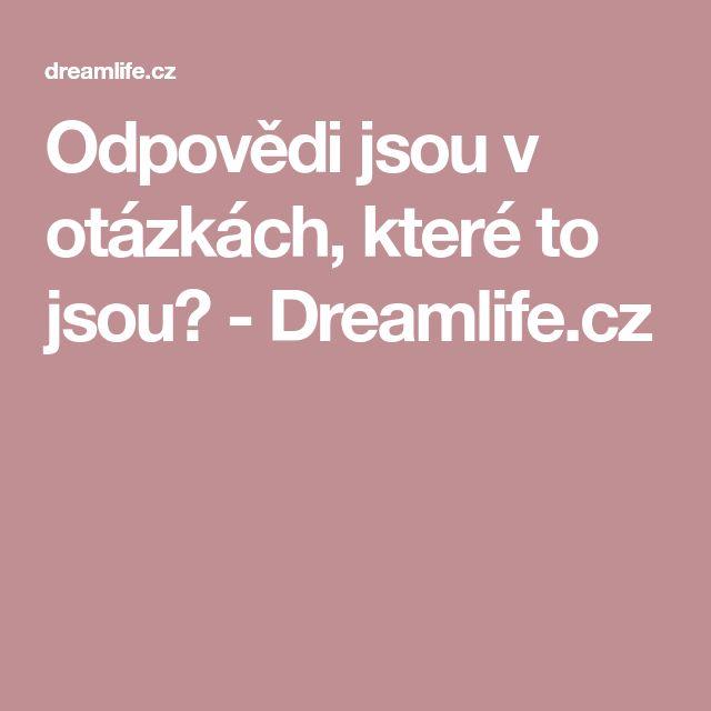 Odpovědi jsou v otázkách, které to jsou? - Dreamlife.cz