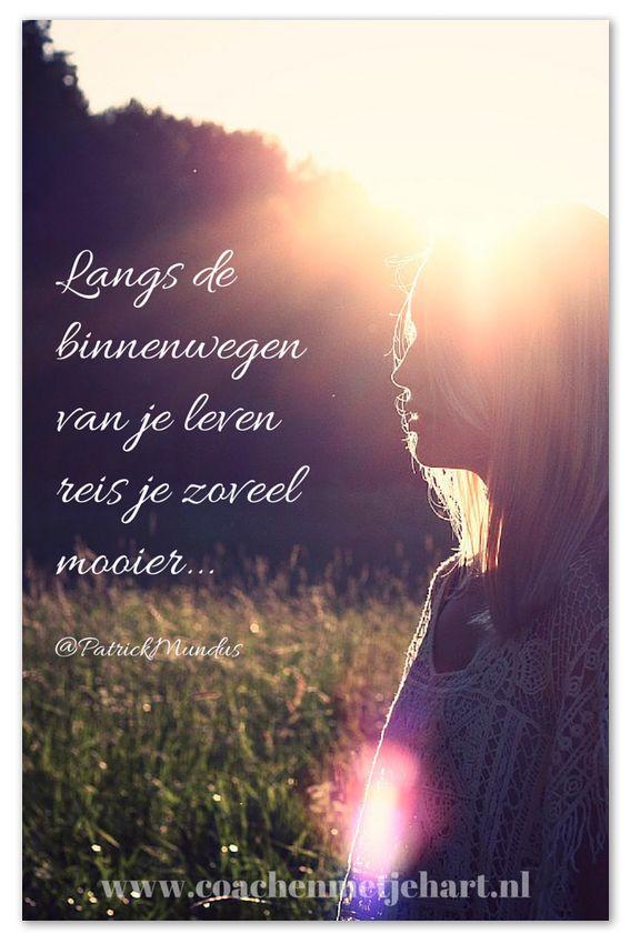 Langs de binnenwegen van je leven reis je zoveel mooier...