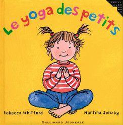 Le yoga des petits - Petite Enfance - Livres pour enfants - Gallimard Jeunesse