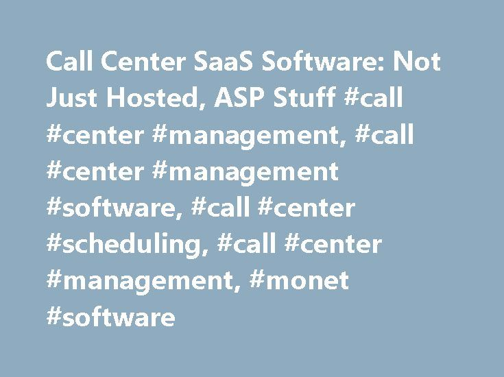 Call Center SaaS Software: Not Just Hosted, ASP Stuff #call #center #management, #call #center #management #software, #call #center #scheduling, #call #center #management, #monet #software http://nigeria.nef2.com/call-center-saas-software-not-just-hosted-asp-stuff-call-center-management-call-center-management-software-call-center-scheduling-call-center-management-monet-software/  # Call Center Management Featured Article Hundreds — nay, thousands — of call centers in recent years have…