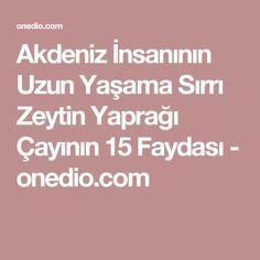 Akdeniz İnsanının Uzun Yaşama Sırrı Zeytin Yaprağı Çayının 15 Faydası - onedio.com