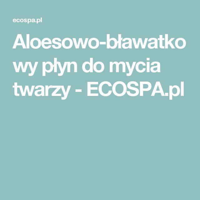 Aloesowo-bławatkowy płyn do mycia twarzy - ECOSPA.pl