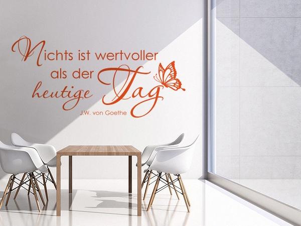 Wandtattoo Zitat von Johann Wolfgang von Goethe: Nichts ist wertvoller als der heutige Tag.