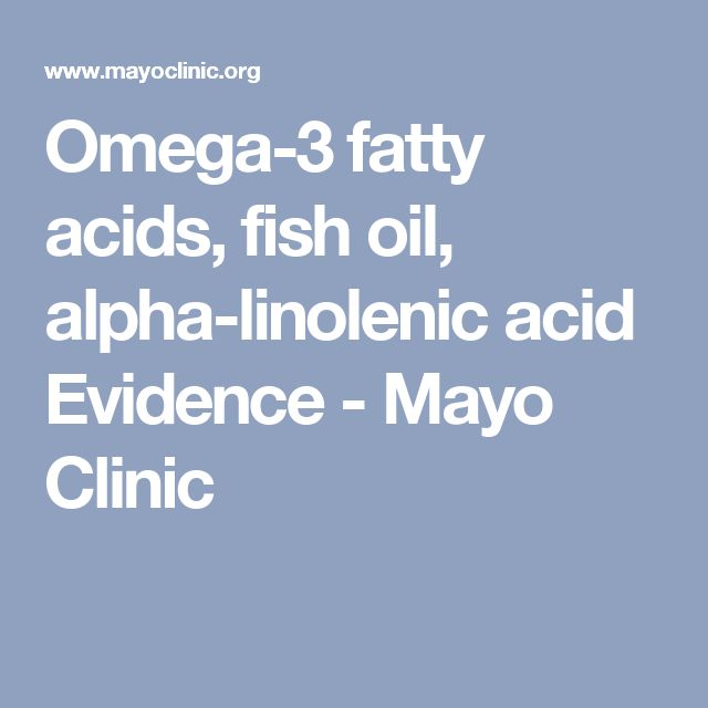 Omega-3 fatty acids, fish oil, alpha-linolenic acid Evidence - Mayo Clinic