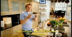 Telling a steak he wants to die and fuck off with it to heaven. | 33 Things Only Chef Gordon Ramsay Can Get Away With