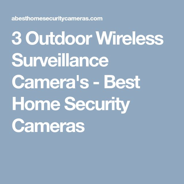 3 Outdoor Wireless Surveillance Camera's - Best Home Security Cameras