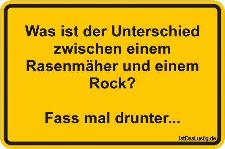 Was ist der Unterschied zwischen einem Rasenmäher und einem Rock? Fass mal drunter... ... gefunden auf https://www.istdaslustig.de/spruch/2197 #lustig #sprüche #fun #spass