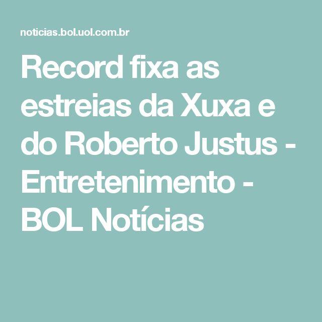 Record fixa as estreias da Xuxa e do Roberto Justus - Entretenimento - BOL Notícias