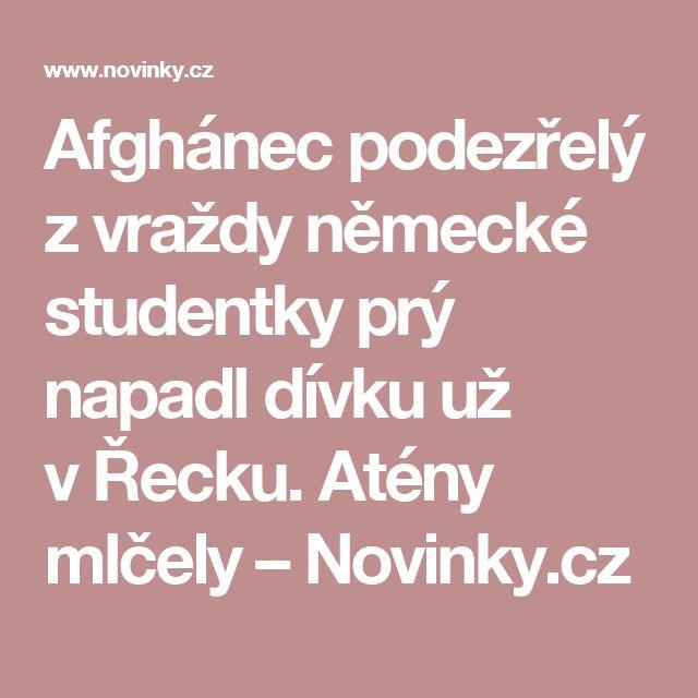 Afghánec podezřelý zvraždy německé studentky prý napadl dívku už vŘecku. Atény mlčely– Novinky.cz