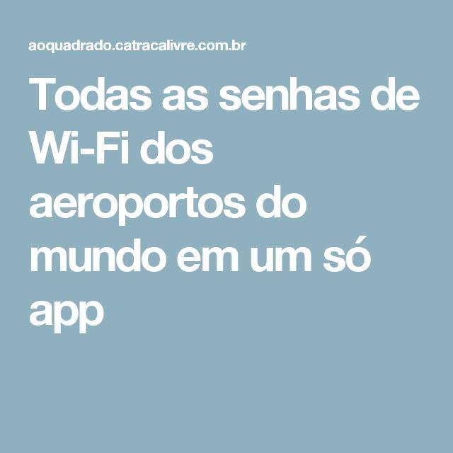 Todas as senhas de Wi-Fi dos aeroportos do mundo em um só app