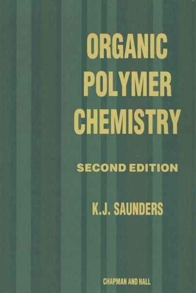 Organic Polymer Chemistry: An Introduction to the Organic Chemistry of Adhesives, Fibres, Paints, Plastics and Ru...
