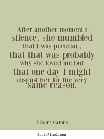 albert camus quotes | Albert Camus Quotes - After another moment's silence, she mumbled that ...