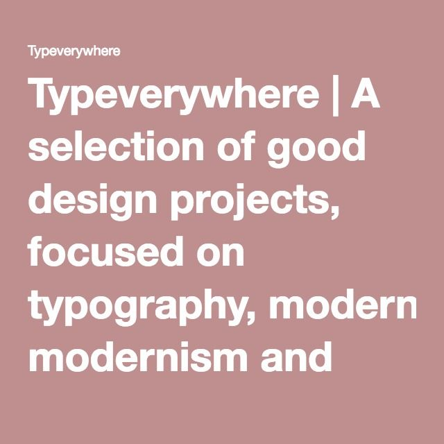 Typeverywhere   A selection of good design projects, focused on typography, modernism and simplicity curated by Mattia Compagnucci.