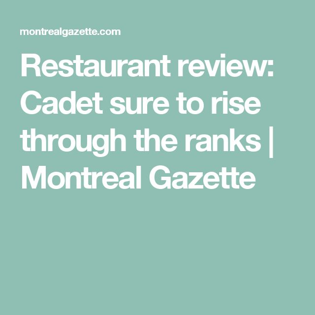 Restaurant review: Cadet sure to rise through the ranks | Montreal Gazette