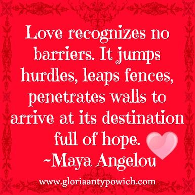 Love recognizes no barriers...  For quotes, book reviews and more check out my blog www.gloriaantypowich.com