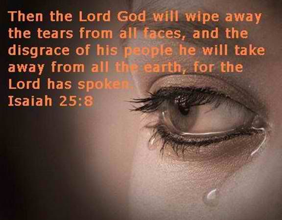 God Will Wipe The Tears From Every Face . He Will Remove
