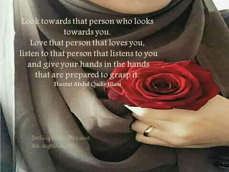 Look towards that person who looks towards you.  Love that person that loves you,