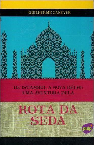 De Istambul A Nova Délhi - Uma Aventura Pela Rota da Seda