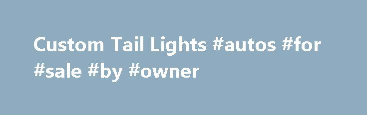 Custom Tail Lights #autos #for #sale #by #owner http://pakistan.remmont.com/custom-tail-lights-autos-for-sale-by-owner/  #auto led lights # 2000 CHEVY TAHOE CHROME/CLEAR LED TAILLIGHTS – WINJET – (PAIR) AutoLightPros offers the best selection of Aftermarket LED and Custom Taillights to transform your driving experience. All of our LED taillights are brilliantly designed and custom built by industry leading technicians to ensure the highest quality and performance. Our expansive selection…
