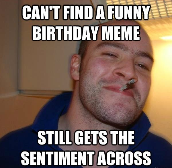 Funny Memes For Guy Friends : Best images about happy birthday meme on pinterest