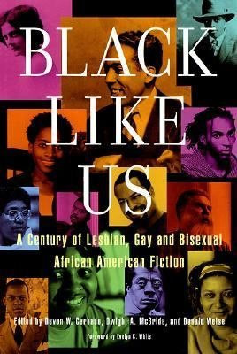 Black Like Us: A Century of Lesbian, Gay, and Bisexual African American Fiction, edited by Devon W. Carbado et al. (fiction) https://libcat.bentley.edu/record=b1111837~S0