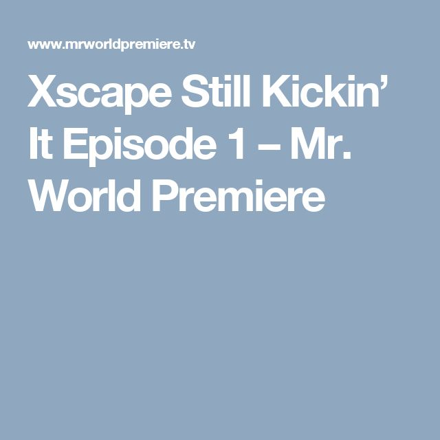 Xscape Still Kickin' It Episode 1 – Mr. World Premiere