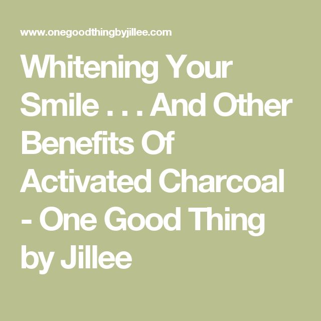 Whitening Your Smile . . . And Other Benefits Of Activated Charcoal - One Good Thing by Jillee