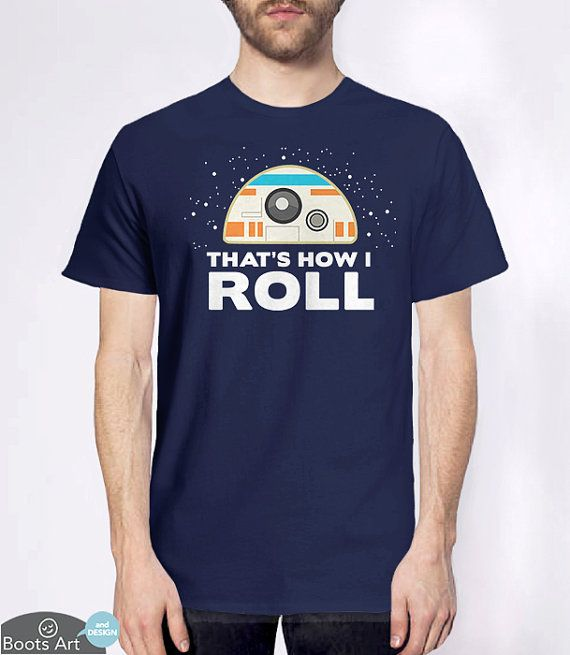 Star Wars BB8 Shirt How I Roll (Geek Gift Idea) 100% Cotton | Super Soft | Fashion Fit | Quality Print Mens Womens and Kids Sizes* are available.   ALSO