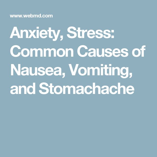 Anxiety, Stress: Common Causes of Nausea, Vomiting, and Stomachache