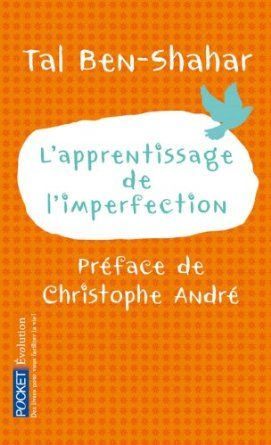 L'apprentissage de l'imperfection: Amazon.fr: Tal Ben-Shahar, Christophe André, Hélène Collon: Livres