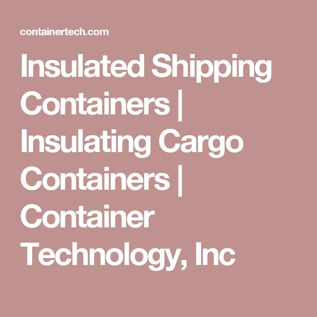 Insulated Shipping Containers | Insulating Cargo Containers   | Container Technology, Inc