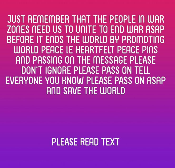End war ASAP before it ends the world PLEASE DON'T IGNORE PLEASE PASS ON TELL EVERYONE YOU KNOW THE WORLD IS IN DANGER OF BEING DESTROYED BY WAR NO ONE WILL END WAR FOR YOU THE WORLD NEEDS US TO END WAR ASAP BEFORE IT ENDS THE WORLD REMBER THE PEOPLE IN WAR ZONES ARE JUST LIKE US THEY WANT TO LEAD A NORMAL LIFE WITHOUT BOMBS OR GUNS OR SEEING PEOPLE DIE AND SUFFERING EVERYDAY GRANT THEM THE WISH OF A NORMAL LIFE ASAP.