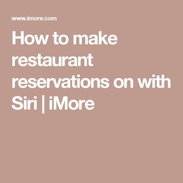 How to make restaurant reservations on with Siri | iMore