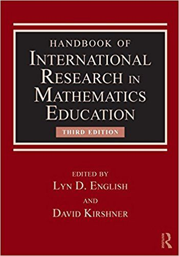 (ebook) English, L. D., & Kirshner, D. (eds.) (2015) Handbook of international research in mathematics education. (3rd. ed.) New York: Routledge