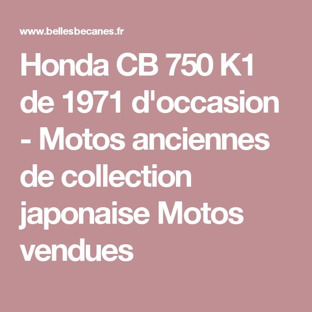 Honda CB 750 K1 de 1971 d'occasion - Motos anciennes de collection japonaise Motos vendues