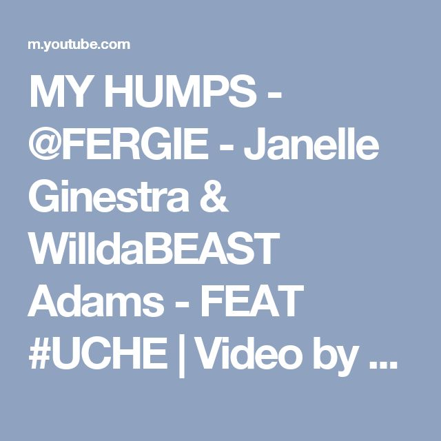 MY HUMPS - @FERGIE - Janelle Ginestra & WilldaBEAST Adams - FEAT #UCHE | Video by @Brazilinspires - YouTube